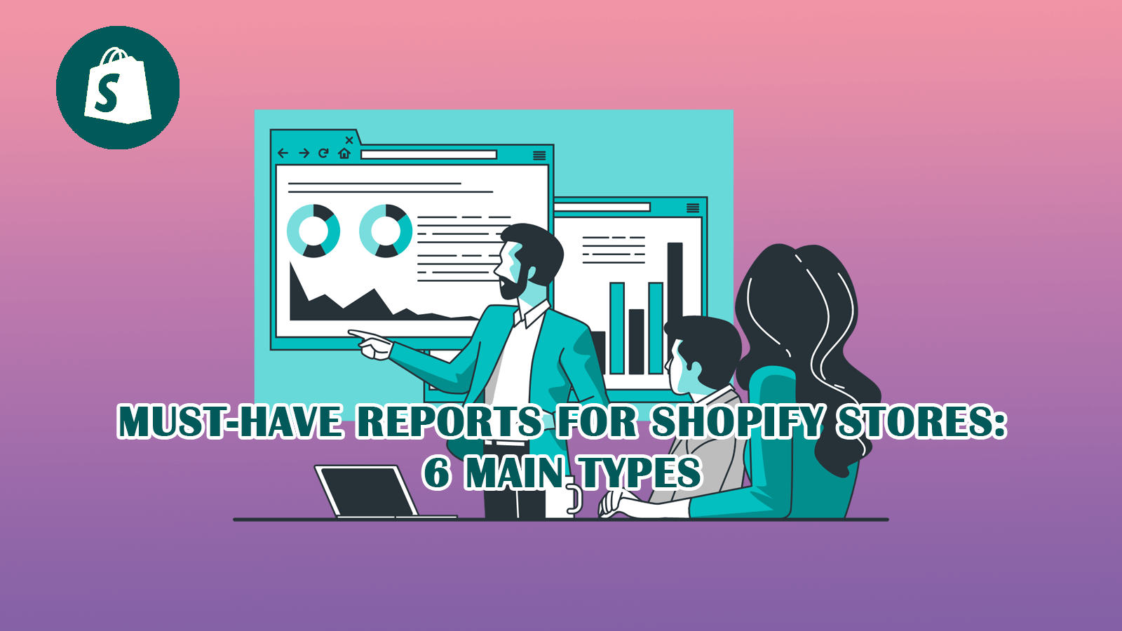 Must-have reports for Shopify stores: 6 main types
